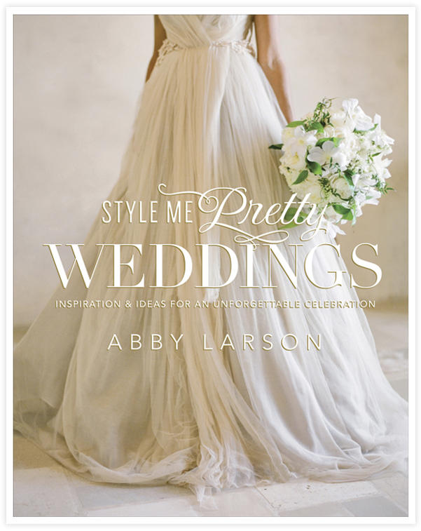 SMP Weddings Cover2 Style Me Pretty   The Book!